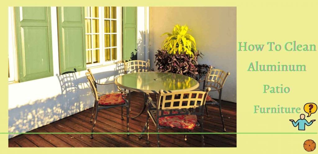 How To Clean Aluminum Patio Furniture